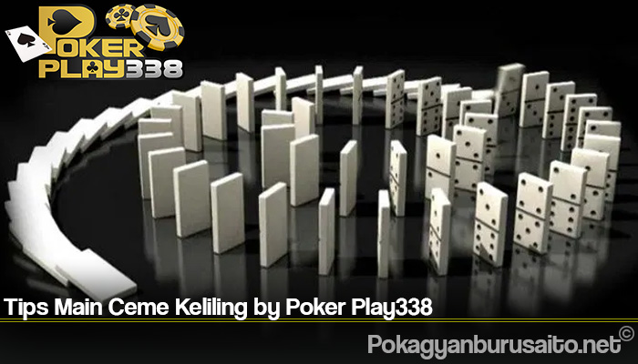 Tips Main Ceme Keliling by Poker Play338