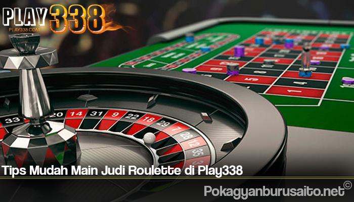 Tips Mudah Main Judi Roulette di Play338