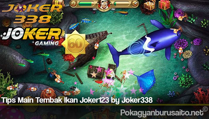 Tips Main Tembak Ikan Joker123 by Joker338