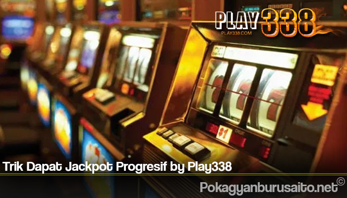 Trik Dapat Jackpot Progresif by Play338